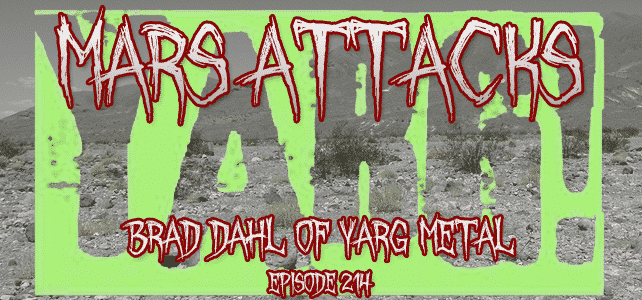 Yarg Metal Mars Attacks Podcast Episode 214 Signals From Mars April 23rd, 2021