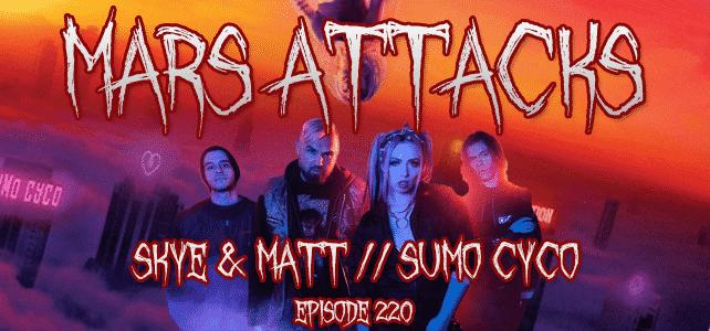 Sumo Cyco Mars Attacks Podcast Episode 220