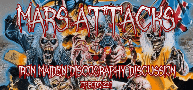 Mars Attacks Podcast Episode 221 Iron Maiden Discography