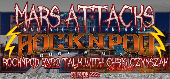 ROCKNPOD Expo Chris Czynszak Mars Attacks Podcast Episode 222