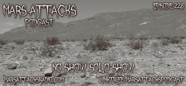 Mars Attacks Podcast Episode 228 No Show Solo Show
