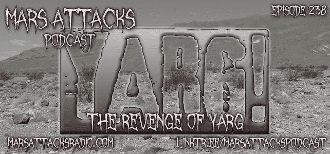 The Revenge Of Yarg Mars Attacks Podcast Brad Dahl Steve Hoeker