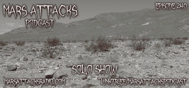 Mars Attacks Podcast Episode 240 Solo Show