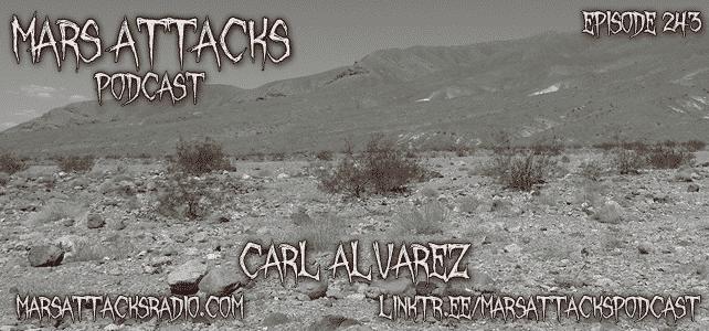 Carl Alvarez Mars Attacks Podcast Episode 243